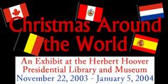 Christmas Around the World, An exhibit at the Herbert Hoover Presidential Library and Museum November 22, 2003-January 2, 2004  Lots of project and food ideas from Around the World. Re-pinned by ArtMuseums.com
