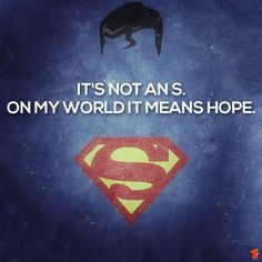 Superman -- It means hope...