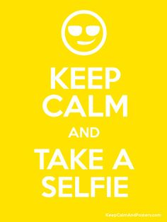 Keep Calm and Take A Selfie http://www.keepcalmandposters.com/poster/keep-calm-and-take-a-selfie-196
