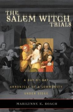 Salem Witch Trials: A Day-by-Day Chronicle of a Community under Siege