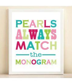 Pearls always match the monogram.