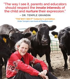 """""""The way I see it, parents and educators should respect the innate interests of the child and nurture their expression."""" - Dr. Temple Grandin"""