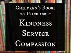 UPDATED! Now includes the best tips to use when using Children's Books to teach about Kindness, Service, and Compassion.  These are our favorites and each one is a springboard to great discussion and acts of kindness.  Teach kids to serve.  It is worth it.
