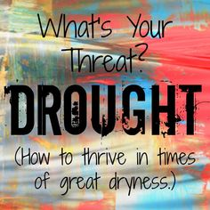 What's Your Threat - Drought (How to thrive in times of great dryness)