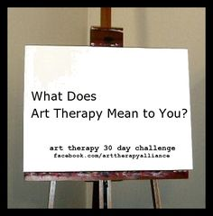 Welcome to Day 1 of the Art Therapy Alliance's 30 Day Art Therapy Challenge!  Share your reflections (in the comments section) about what art therapy means to you. This could be in the form of a definition that you use to describe art therapy to others or the benefits of art therapy.