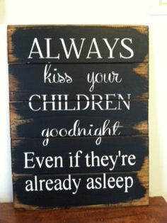 Always kiss your children goodnight