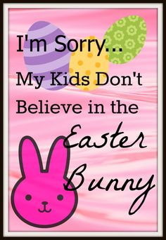 I'm Sorry...My Kids Don't Believe in the Easter Bunny  www.futureflyingsaucers.com