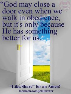 God may close a door even when we walk in obedience, but it's only because Her has something better for us.
