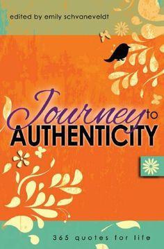 Journey to Authenticity: 365 Quotes for Life, http://www.amazon.com/dp/1936984180/ref=cm_sw_r_pi_awdm_jHQGtb1X6D0RC