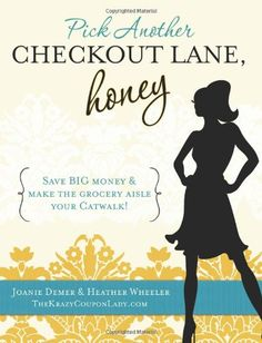 Pick Another Checkout Lane, Honey: Save Big Money & Make the Grocery Aisle your Catwalk! by Joanie Demer,http://www.amazon.com/dp/0984149783/ref=cm_sw_r_pi_dp_CEOPsb15REGKX7SJ