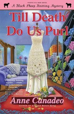 Till Death Do Us Purl by Anne Canadeo - Wedding bouquets are quickly exchanged for funeral wreaths when a mysterious explosion rocks the chemical company owned by the groom's wealthy family. As the Black Sheep knitters offer comfort, they are drawn into a complicated pattern of deception, secrets, and betrayal. (Bilbary Town Library: Good for Readers, Good for Libraries)
