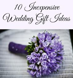 10 Inexpensive Wedding Gift Ideas- a great list!
