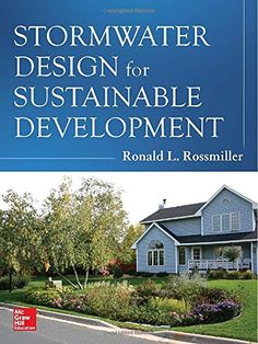 Stormwater Design for Sustainable Development by Ronald Rossmiller  	TD657 .R67 2014