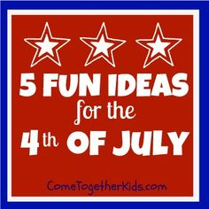 Come Together Kids: Five Fun Ideas for the 4th of July