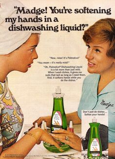 "Palmolive...""You're soaking in it"""