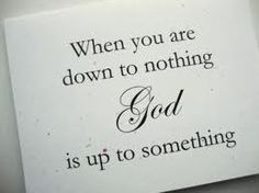 When you are down to nothing...