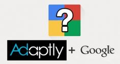 Google Adaptly Done