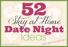 52 Stay At Home Date Night Ideas - Go Cheap or Go Home Some of these are silly, but there are some good ideas in the list.