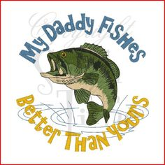"""This would be true for me, but Reese would need one that says """"My mommy fishes better than yours"""".  I learnt from the best!!!"""