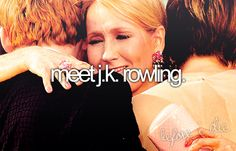 Someday I Will... Meet J.K. Rowling and thank her for everything.