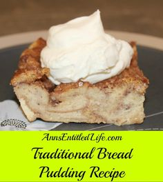Traditional Bread Pudding Recipe - This old fashioned, traditional bread pudding makes great use of leftover, dry or stale sweets bread, danish and treats. This favorite dessert is a delicious ending to any meal.  http://www.annsentitledlife.com/recipes/traditional-bread-pudding-recipe/