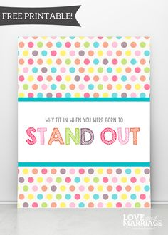Why Fit In When You Were Born To Stand Out #freeprintable