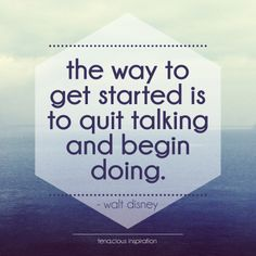 Are you a do-er and not a talker? #WaltDisneyQuote #WordsToLiveBy #StartDoing #StopTalking #tenaciousinspiration