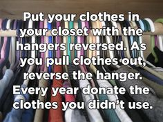 The clothes you didn't use will be on the hangers that are backwards.