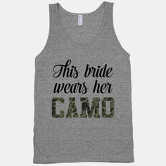 You're about muddy backroads and cold, silent woods. So own your camo pride, you badass bride-to-be you.