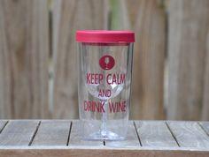 Keep Calm and Drink Wine BPA Free Wine Tumbler  by FrillsByStudioK