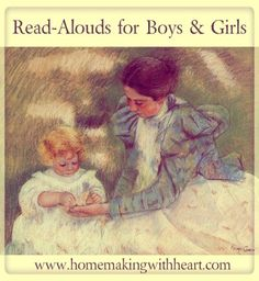 A book list of read-alouds for boys and girls, for ages 3-7 and 8-11. homemakingwithheart.com