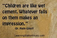 """Children are like wet cement.  Whatever falls on them makes an impression."" ~Dr. Haim Ginott~ (via Hopkins Hoppin Blog; https://www.facebook.com/hopkinshoppinblog)"