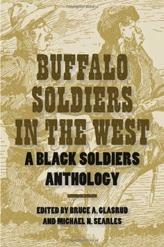 Buffalo Soldiers in the West: A Black Soldiers Anthology by Bruce A. Glasrud