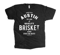 """Regional Meats tees like """"Austin The Land of Brisket"""" fr The Social Dept. - an awesome regional tee shop.  Other cities like Chicago, Cleveland, avail."""