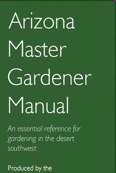 Arizona Master Gardener Manual is a wonderful guide for anyone interested in gardening in the low southwest desert.