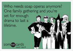 Who needs soap operas anymore? One family gathering and you're set for enough drama to last a lifetime.