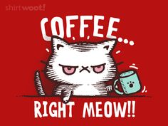 Coffee right meow!!