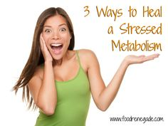 3 Ways to Heal A Stressed Metabolism