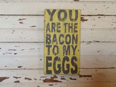 You are the Bacon to my Eggs, Yellow Distressed Wooden Handpainted Sign Art. Etsy.