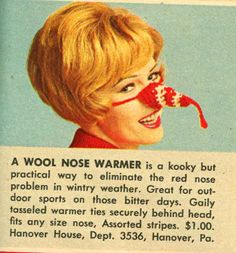Wool nose warmer.  I gave one of these to my dad as a gag gift one Christmas when I was young.  I found it at a craft fair shopping with my beloved aunt Beth.  They are long gone, but they live forever in my heart.  This pin made me smile because I had forgotten the fun when my Daddy tried it on!  :)