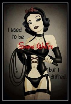 """I used to be Snow White, but I drifted."" That happens. princess, naughti, sexi, cartoon, stuff, pinup, disney, thing, snow white"