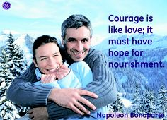 Courage is like love; it must have hope for nourishment #Quotes #GEHealthcare