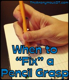 """How to determine when to """"fix"""" a child's pencil grasp. From theanonymousot.com"""