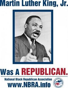 Republican MLK Jr. -  some people want you to forget this fact.