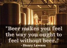 """""""Beer makes you feel the way you ought to feel without beer."""" - Henry Lawson  #BeerWisdom"""