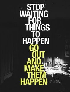 Go out and Make it Happen