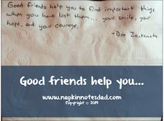 Napkin Note: Good friends help you to find important things when you have lost them… your smile, your hope, and your courage. -Doe Zantamata  Pack. Write. Connect.