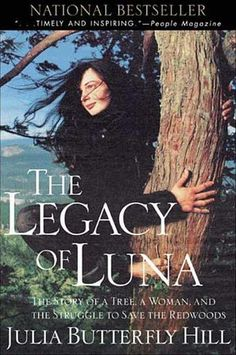 Legacy of Luna: The Story of a Tree, a Woman, and the Struggle to Save the Redwoods by Julia Butterfly Hill #hero (Bilbary Town Library: Good for Readers, Good for Libraries) one of my favorite books