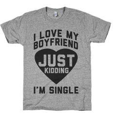 Boyfriend Jokes, I love My Boyfriend, JK Im SIngle  #tshirt #shirt #shirts #tshirts #funny #funnytshirt #funnyshirt  #jokes #boyfriend #love #jk #lol