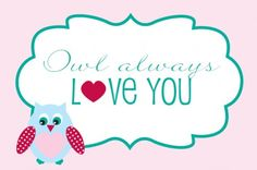 Free Owl Always Love You Printables ♥ Banner, party circles, drink flags, tented cards, Valentine's Day cards, sign & candy bar wrapper labels